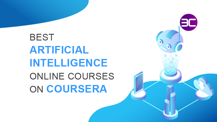 20+ Best Artificial Intelligence Courses Online on Coursera 2021