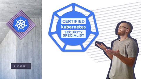 Kubernetes CKS 2021 Complete Course – Theory – Practice