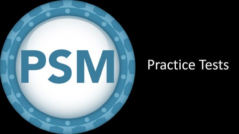 Scrum Master PSM I   3 Complete Practice Tests 2021